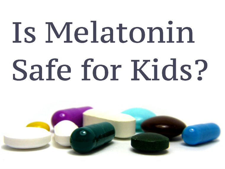 Is melatonin safe for kids? (pills)