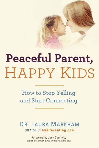 Peaceful Parent, Happy Kids - Laura Markham
